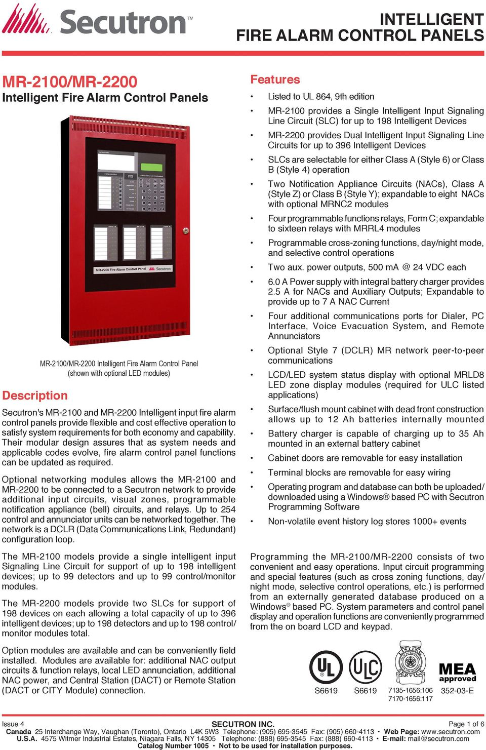 Their modular design assures that as system needs and applicable codes evolve, fire alarm control panel functions can be updated as required.