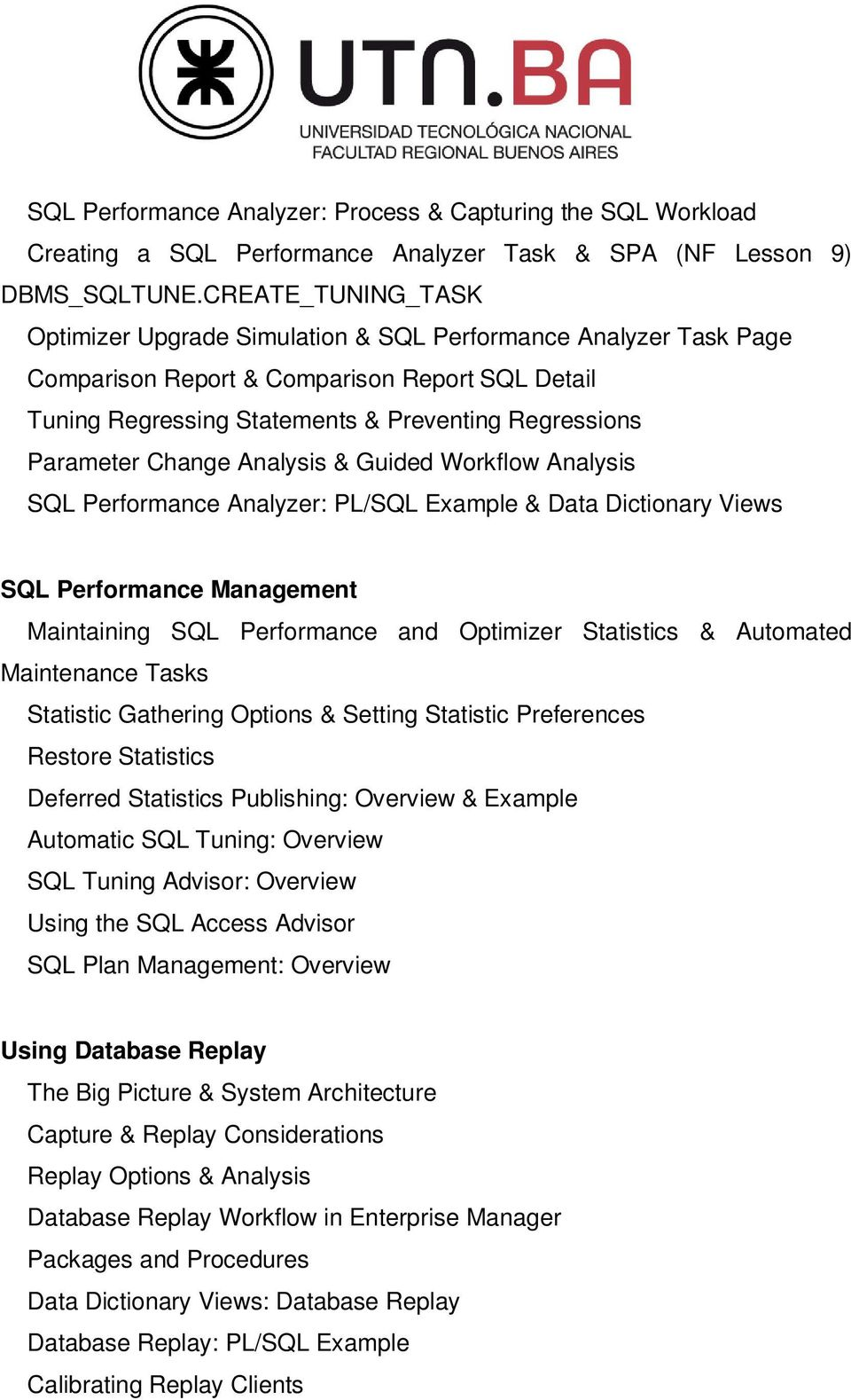 Change Analysis & Guided Workflow Analysis SQL Performance Analyzer: PL/SQL Example & Data Dictionary Views SQL Performance Management Maintaining SQL Performance and Optimizer Statistics & Automated