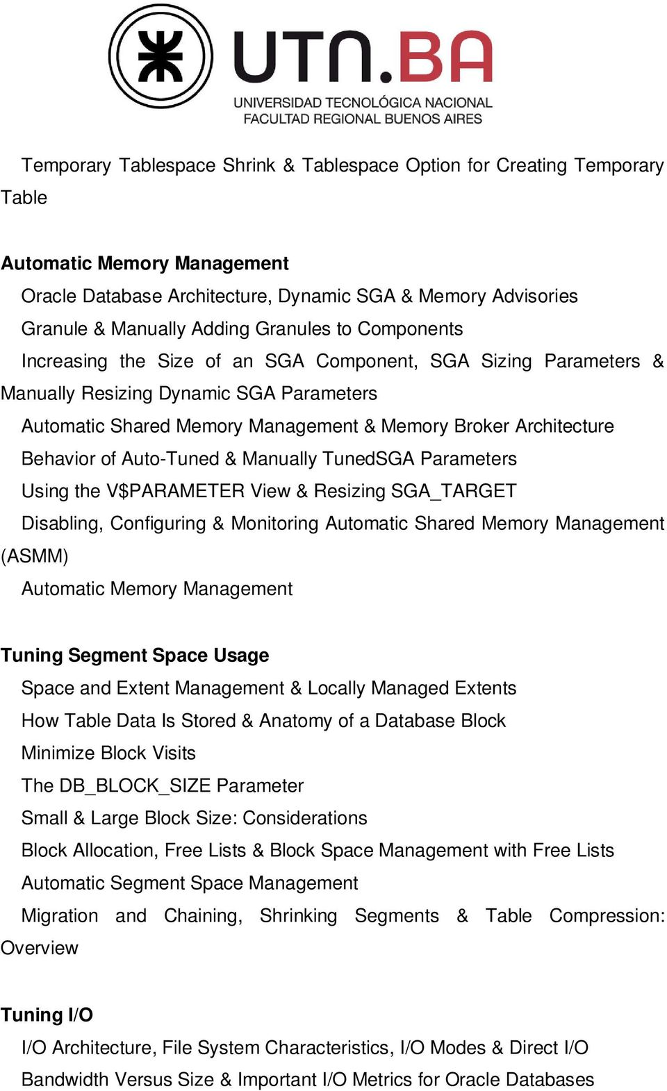 Behavior of Auto-Tuned & Manually TunedSGA Parameters Using the V$PARAMETER View & Resizing SGA_TARGET Disabling, Configuring & Monitoring Automatic Shared Memory Management (ASMM) Automatic Memory