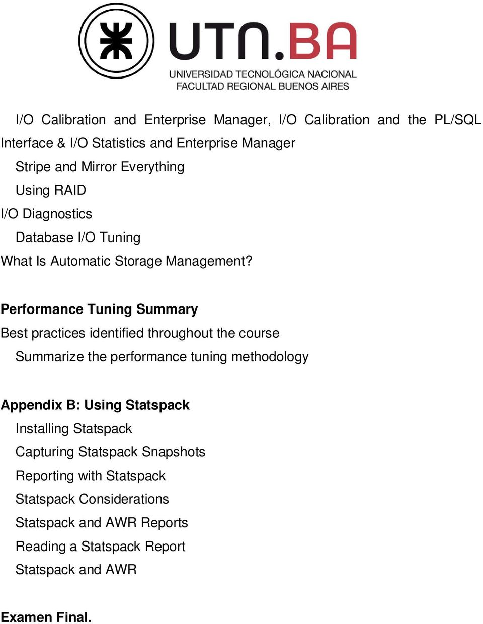 Performance Tuning Summary Best practices identified throughout the course Summarize the performance tuning methodology Appendix B: Using