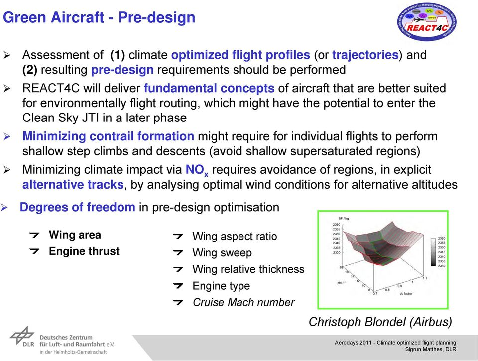 for individual flights to perform shallow step climbs and descents (avoid shallow supersaturated regions) Minimizing climate impact via NO x requires avoidance of regions, in explicit alternative