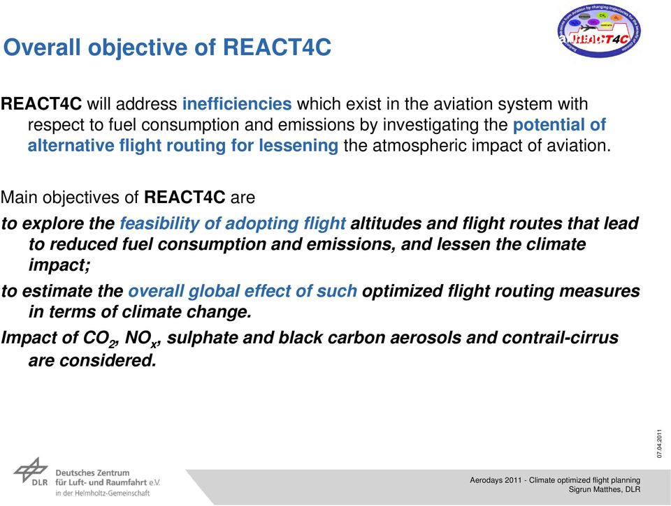 Main objectives of REACT4C are to explore the feasibility of adopting flight altitudes and flight routes that lead to reduced fuel consumption and emissions, and lessen