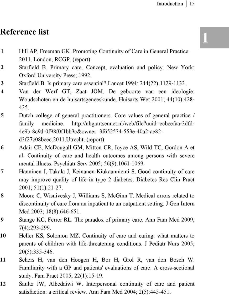 De geboorte van een ideologie: Woudschoten en de huisartsgeneeskunde. Huisarts Wet 2001; 44(10):428-435. 5 Dutch college of general practitioners. Core values of general practice / family medicine.