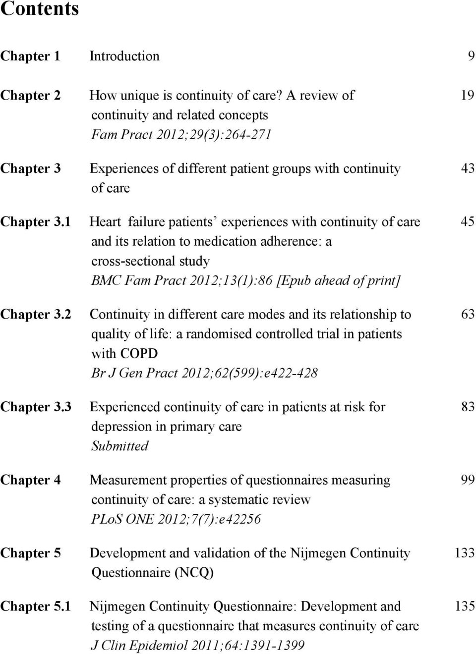 1 Heart failure patients experiences with continuity of care 45 and its relation to medication adherence: a cross-sectional study BMC Fam Pract 2012;13(1):86 [Epub ahead of print] Chapter 3.