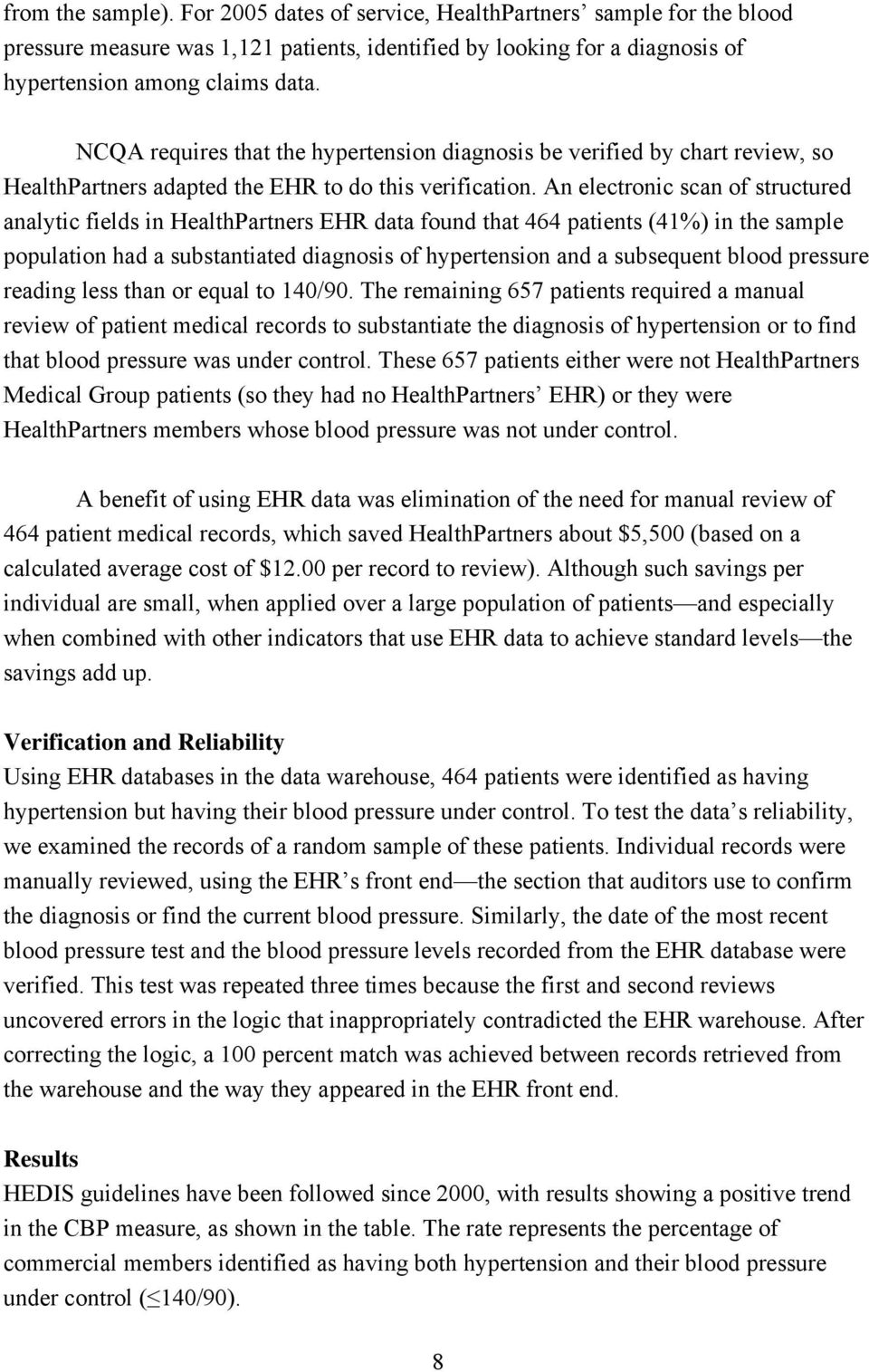 An electronic scan of structured analytic fields in HealthPartners EHR data found that 464 patients (41%) in the sample population had a substantiated diagnosis of hypertension and a subsequent blood