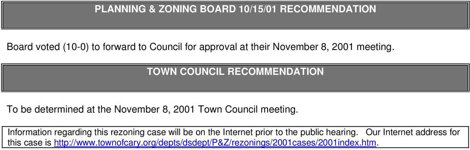 TOWN COUNCIL RECOMMENDATION To be determined at the November 8, 2001 Town Council meeting.