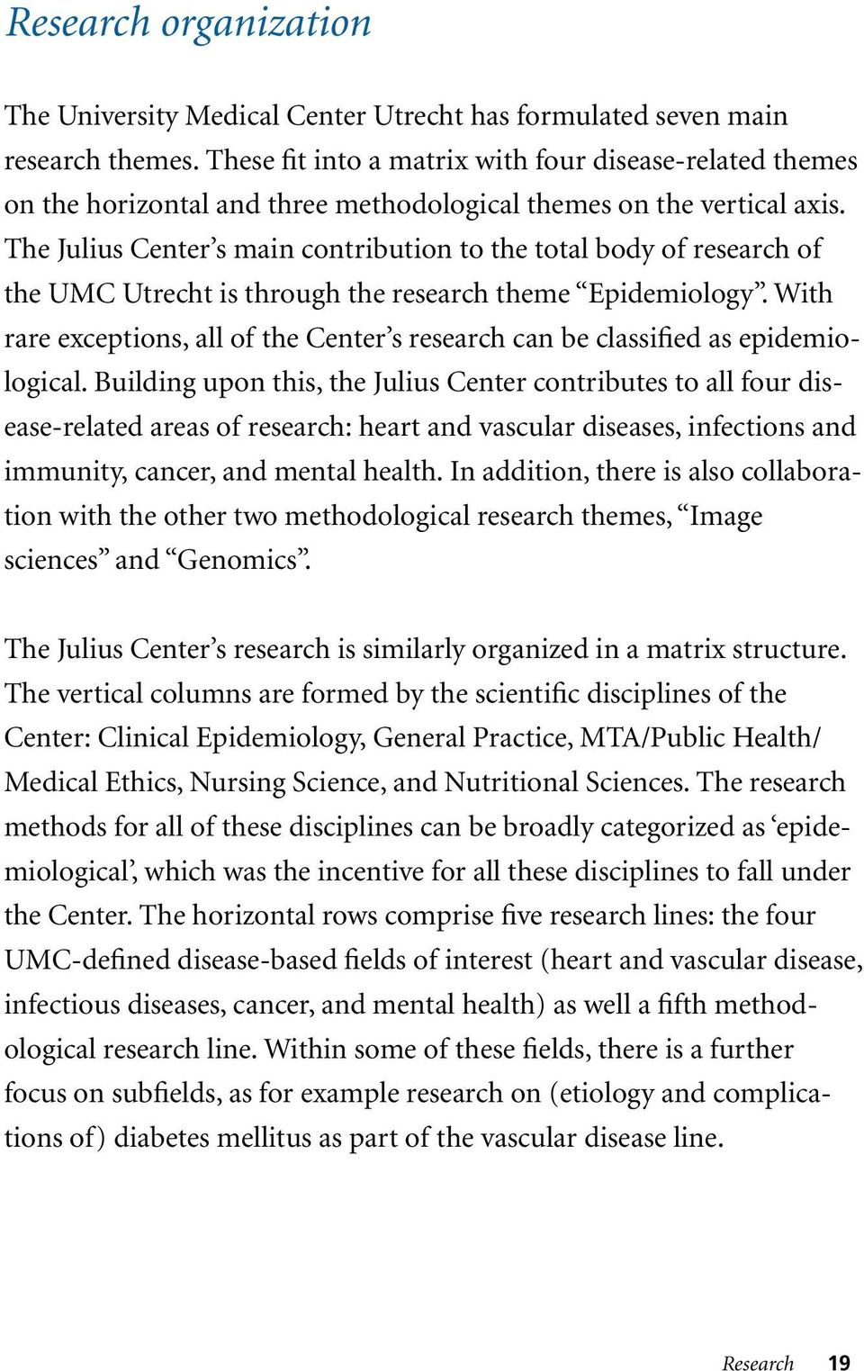The Julius Center s main contribution to the total body of research of the UMC Utrecht is through the research theme Epidemiology.