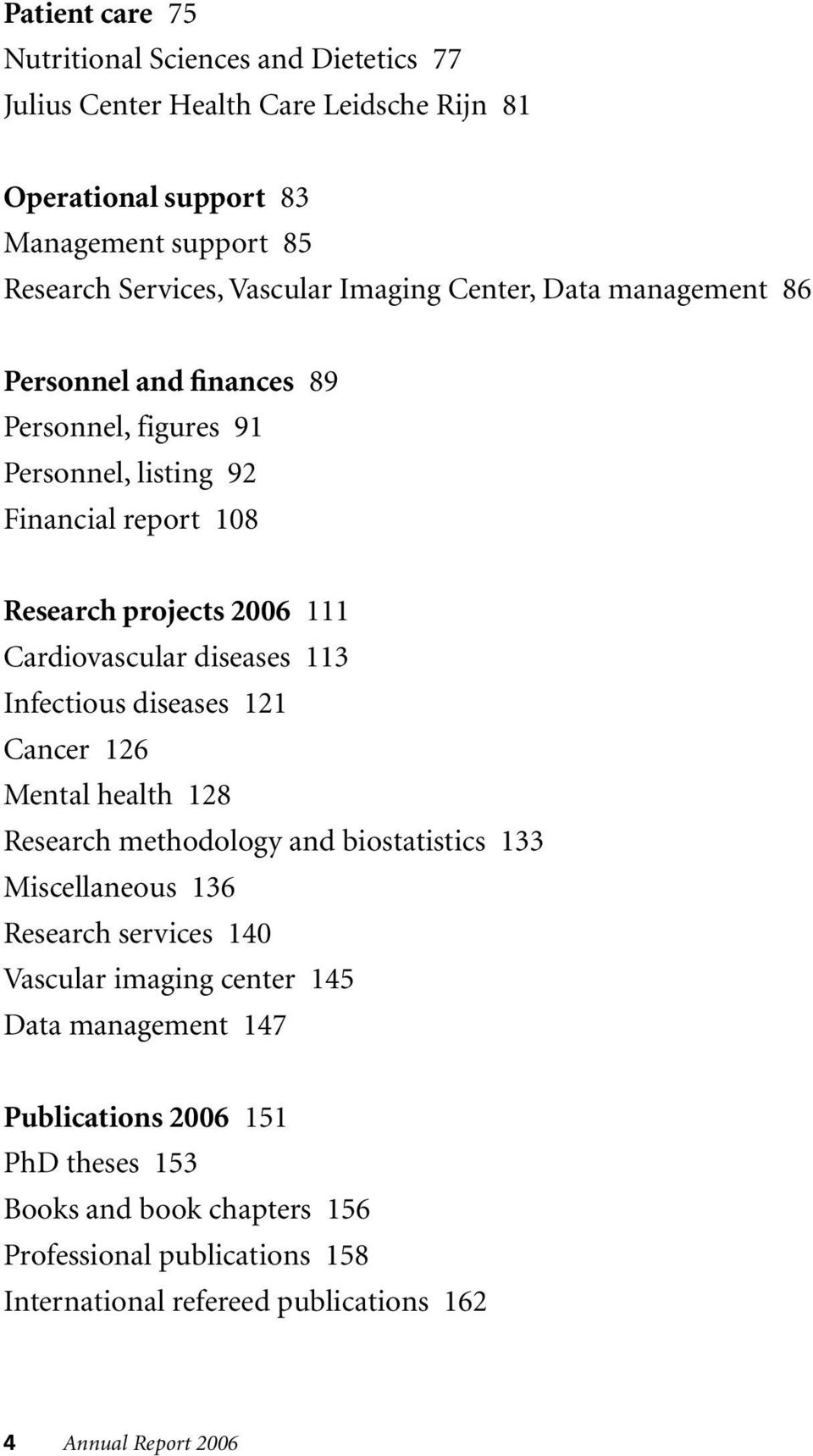 diseases 113 Infectious diseases 121 Cancer 126 Mental health 128 Research methodology and biostatistics 133 Miscellaneous 136 Research services 140 Vascular imaging