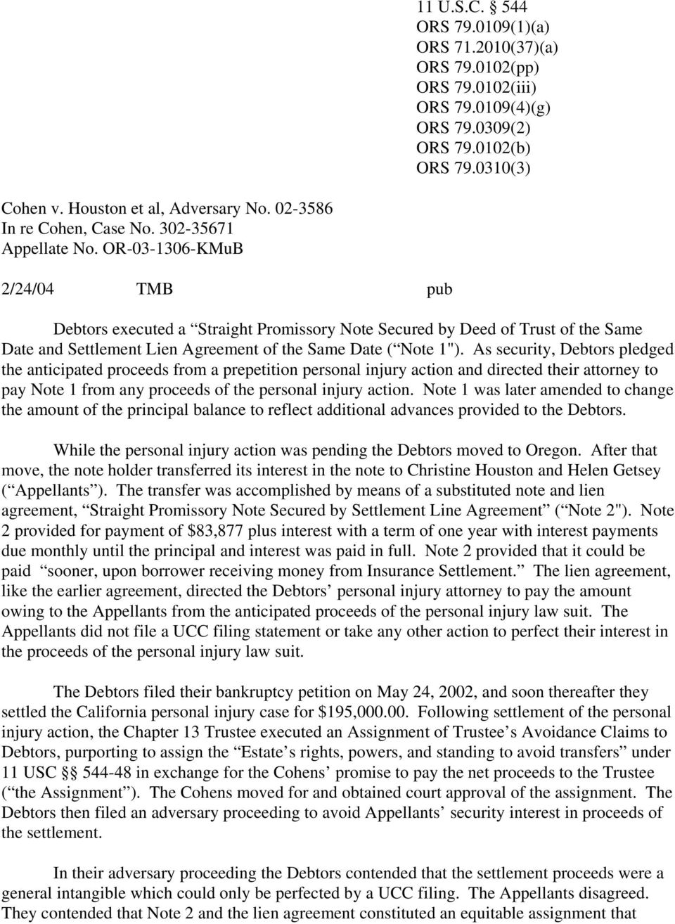"OR-03-1306-KMuB 2/24/04 TMB pub Debtors executed a Straight Promissory Note Secured by Deed of Trust of the Same Date and Settlement Lien Agreement of the Same Date ( Note 1"")."