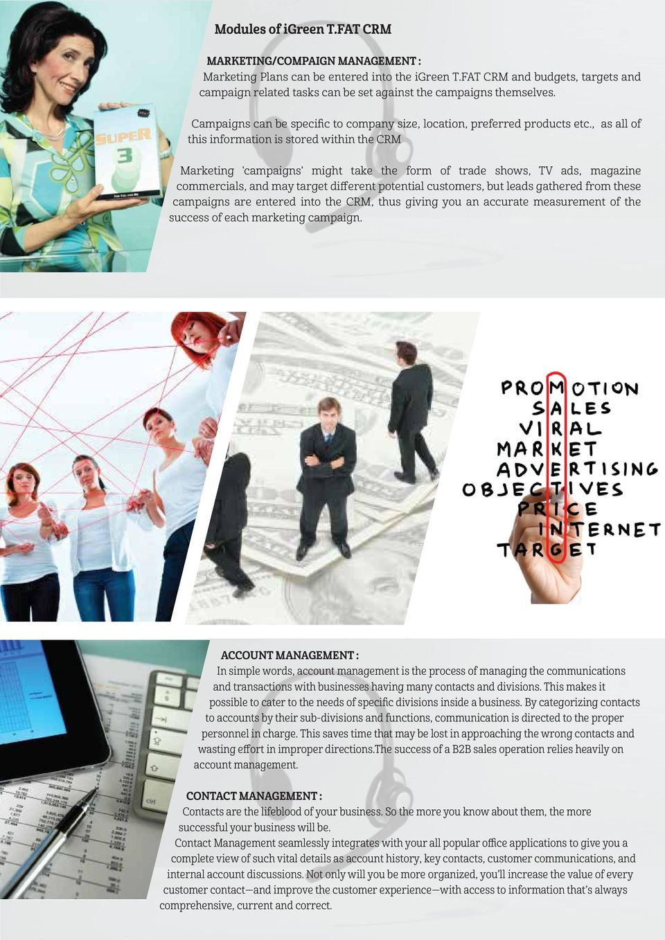 , as all of this information is stored within the CRM Marketing 'campaigns' might take the form of trade shows, TV ads, magazine commercials, and may target different potential customers, but leads