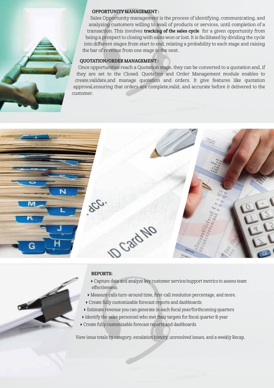 It is facilitated by dividing the cycle into different stages from start to end, relating a probability to each stage and raising the bar of revenue from one stage to the next.