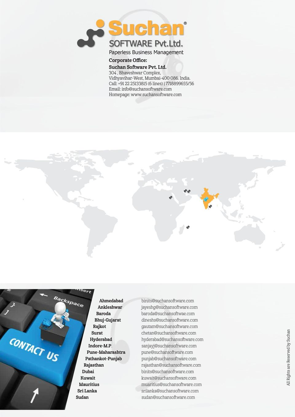 Pune-Maharashtra Pathankot-Punjab Rajasthan Dubai Kuwait Mauritius Sri Lanka Sudan binits@suchansoftware.com jayeshg@suchansoftware.com baroda@suchansoftwae.com dineshs@suchansoftware.