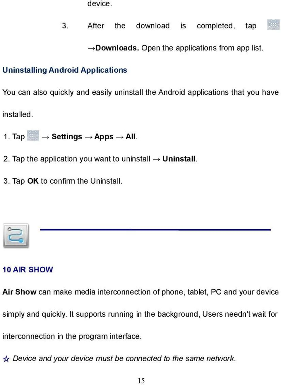 Tap the application you want to uninstall Uninstall. 3. Tap OK to confirm the Uninstall.