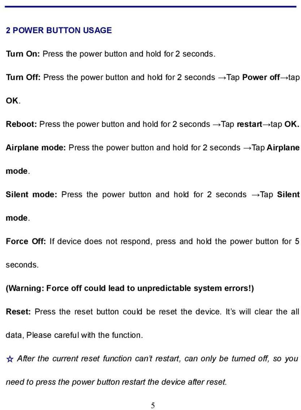Silent mode: Press the power button and hold for 2 seconds Tap Silent mode. Force Off: If device does not respond, press and hold the power button for 5 seconds.