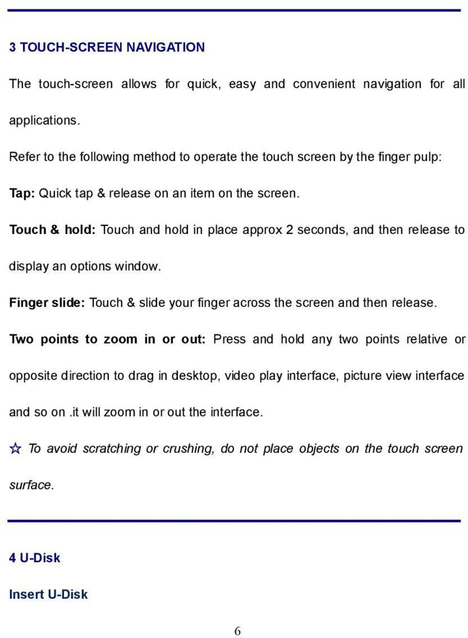 Touch & hold: Touch and hold in place approx 2 seconds, and then release to display an options window. Finger slide: Touch & slide your finger across the screen and then release.