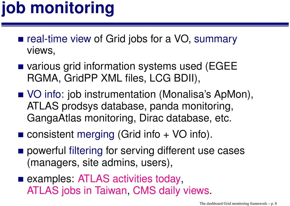 monitoring, Dirac database, etc. consistent merging (Grid info + VO info).