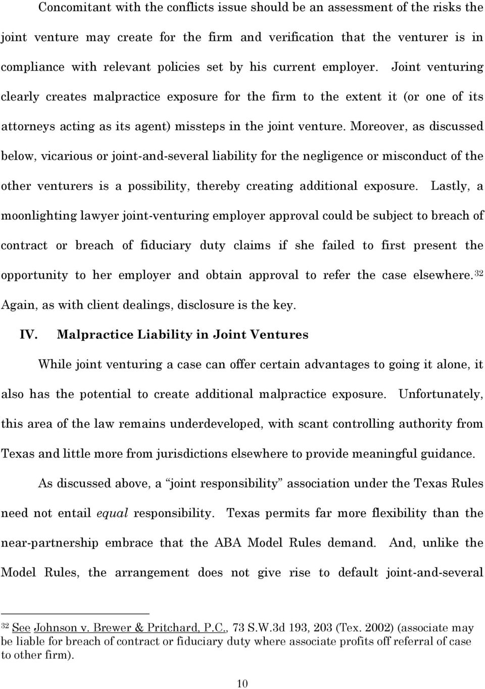 Moreover, as discussed below, vicarious or joint-and-several liability for the negligence or misconduct of the other venturers is a possibility, thereby creating additional exposure.