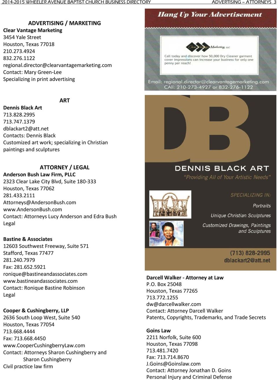 net Contacts: Dennis Black Customized art work; specializing in Christian paintings and sculptures ATTORNEY / LEGAL Anderson Bush Law Firm, PLLC 2323 Clear Lake City Blvd, Suite 180-333 Houston,