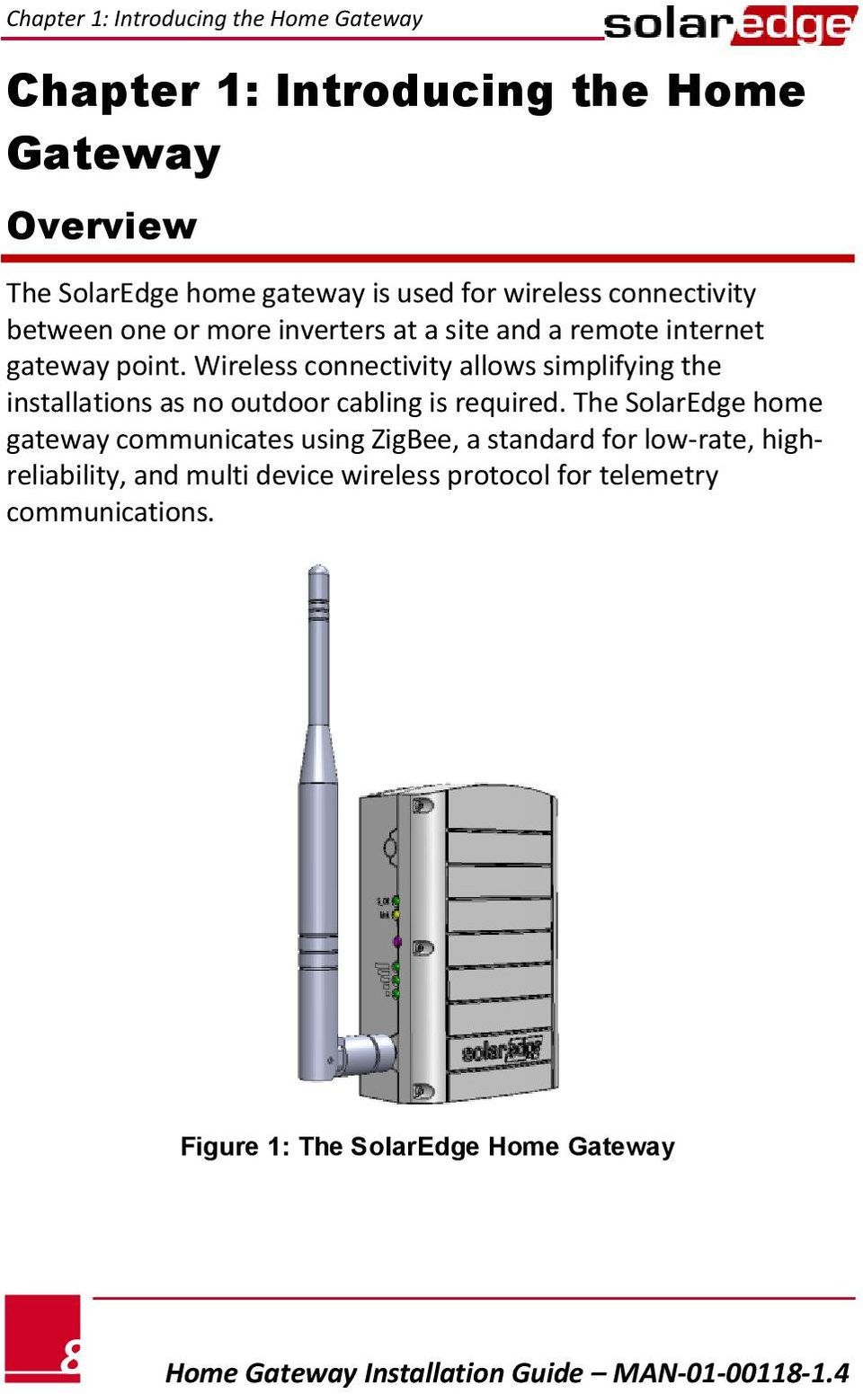 Wireless connectivity allows simplifying the installations as no outdoor cabling is required.
