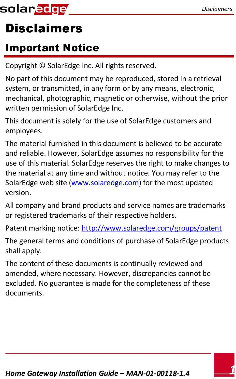 written permission of SolarEdge Inc. This document is solely for the use of SolarEdge customers and employees. The material furnished in this document is believed to be accurate and reliable.