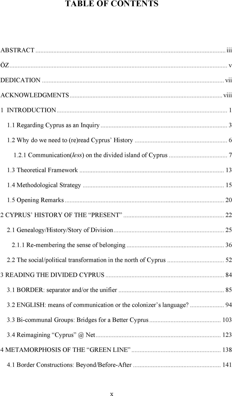 .. 20 2 CYPRUS HISTORY OF THE PRESENT... 22 2.1 Genealogy/History/Story of Division... 25 2.1.1 Re-membering the sense of belonging... 36 2.