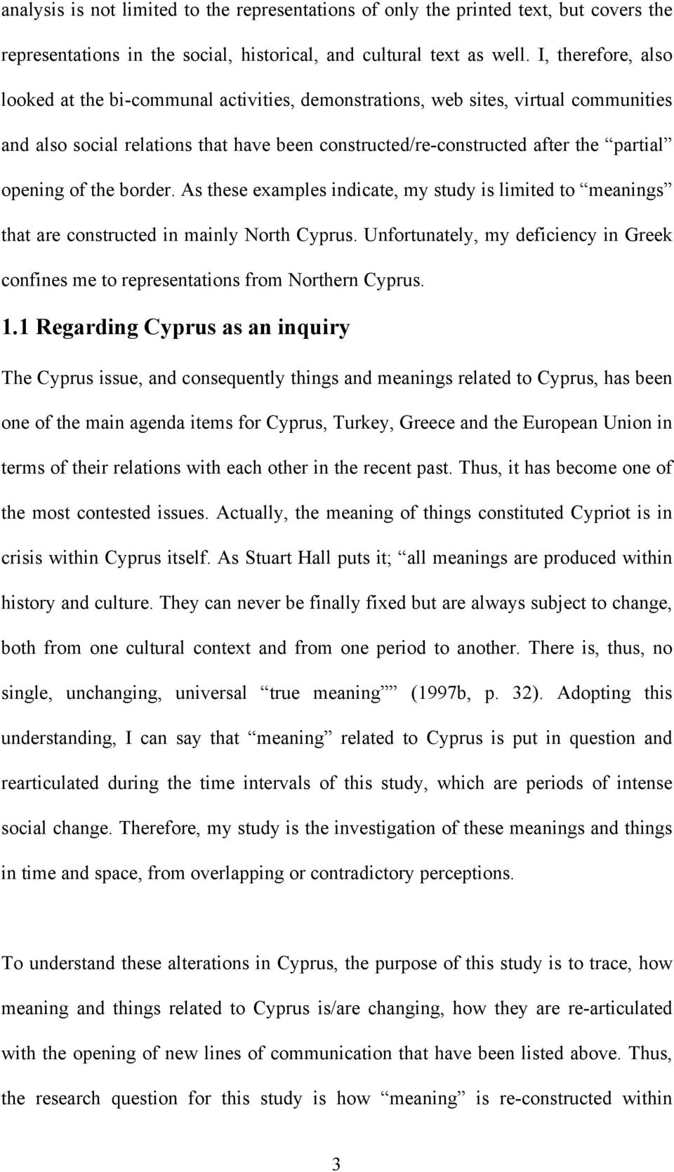 of the border. As these examples indicate, my study is limited to meanings that are constructed in mainly North Cyprus.