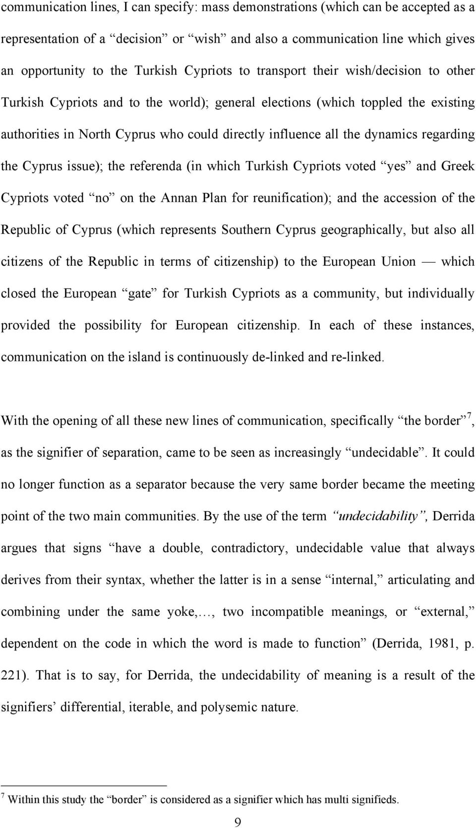 dynamics regarding the Cyprus issue); the referenda (in which Turkish Cypriots voted yes and Greek Cypriots voted no on the Annan Plan for reunification); and the accession of the Republic of Cyprus