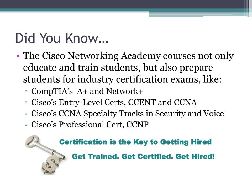 Entry-Level Certs, CCENT and CCNA Cisco s CCNA Specialty Tracks in Security and Voice Cisco