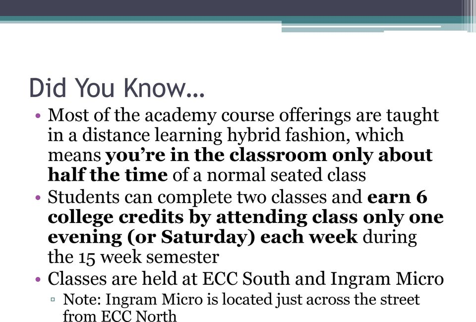 college credits by attending class only one evening (or Saturday) each week during the 15 week semester