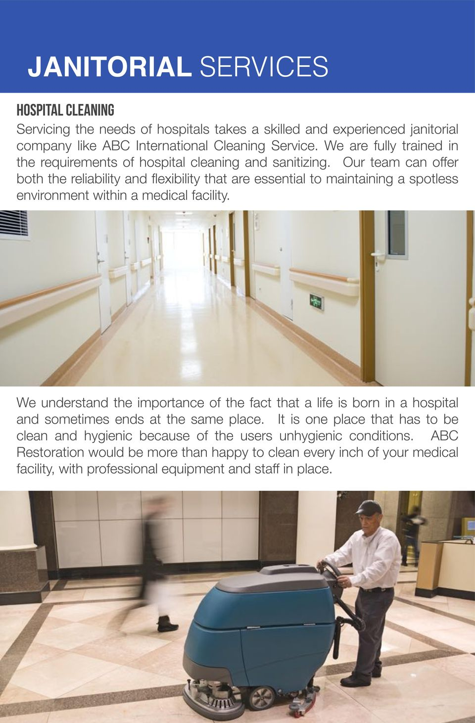Our team can offer both the reliability and flexibility that are essential to maintaining a spotless environment within a medical facility.