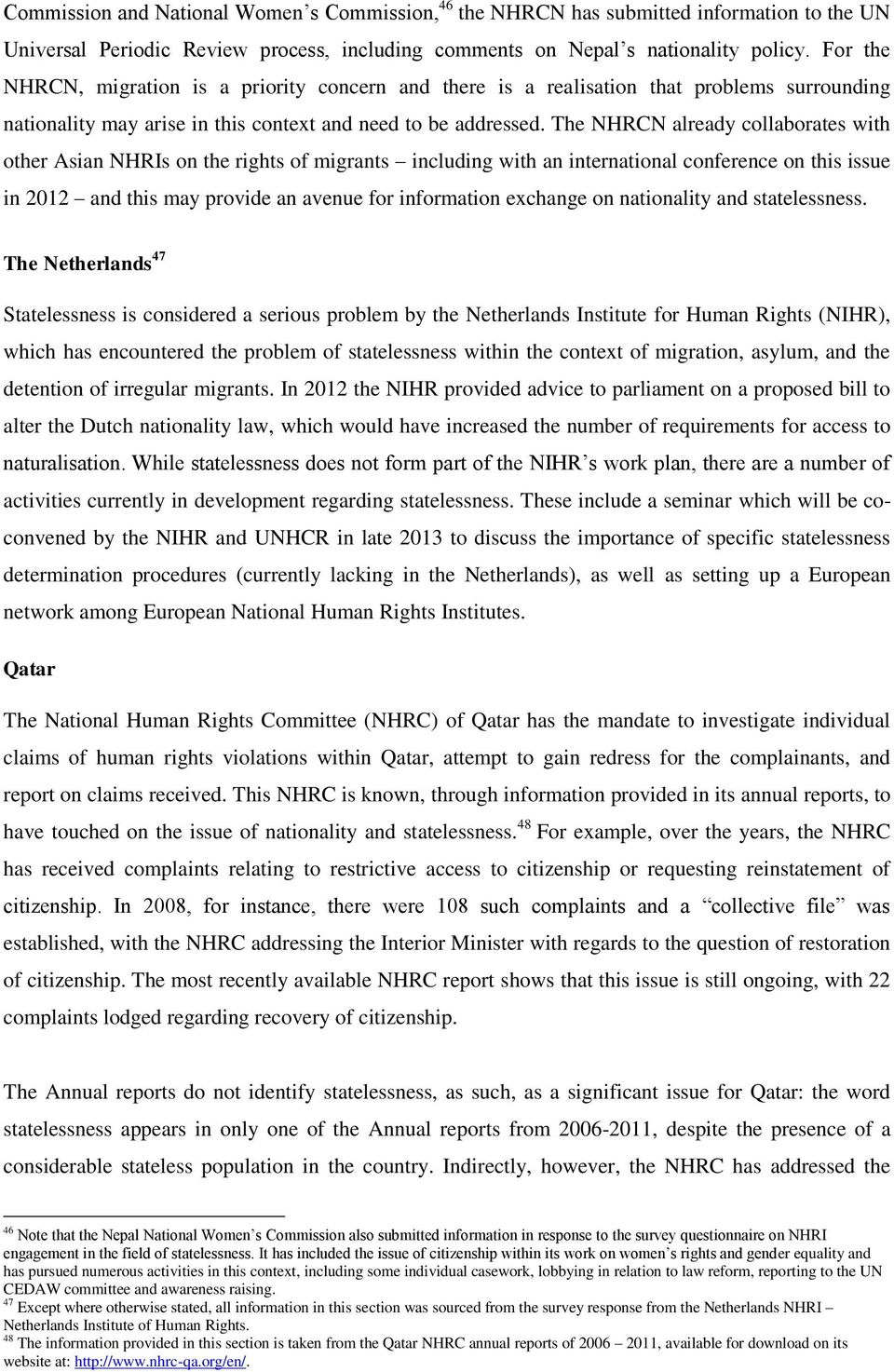 The NHRCN already collaborates with other Asian NHRIs on the rights of migrants including with an international conference on this issue in 2012 and this may provide an avenue for information