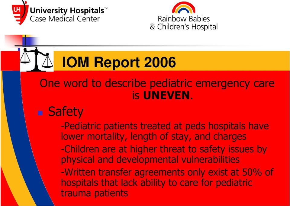 Safety -Pediatric patients treated at peds hospitals have lower mortality, length of stay, and