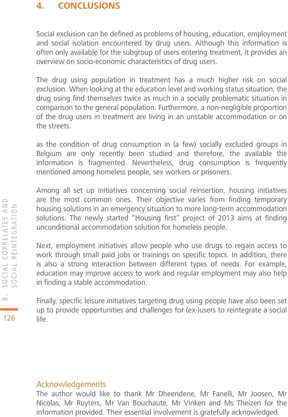 The drug using population in treatment has a much higher risk on social exclusion.