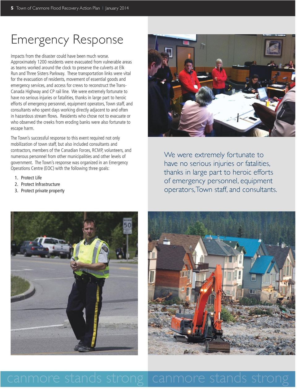 These transportation links were vital for the evacuation of residents, movement of essential goods and emergency services, and access for crews to reconstruct the Trans- Canada Highway and CP rail