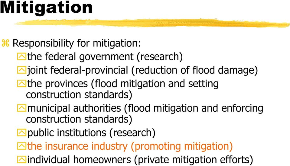 municipal authorities (flood mitigation and enforcing construction standards) public institutions