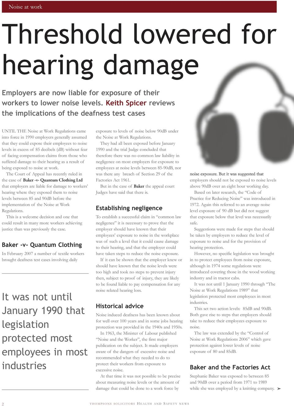 noise levels in excess of 85 decibels (db) without fear of facing compensation claims from those who suffered damage to their hearing as a result of being exposed to noise at work.