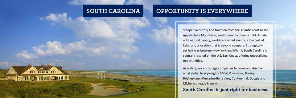 Strategically set half way between New York and Miami, South Carolina is centrally located on the U.S. East Coast, offering unparalleled opportunities.
