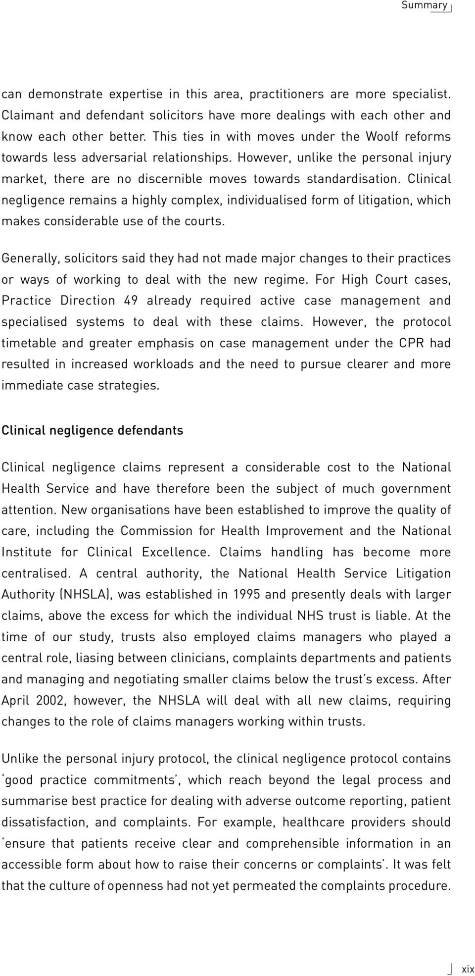 Clinical negligence remains a highly complex, individualised form of litigation, which makes considerable use of the courts.