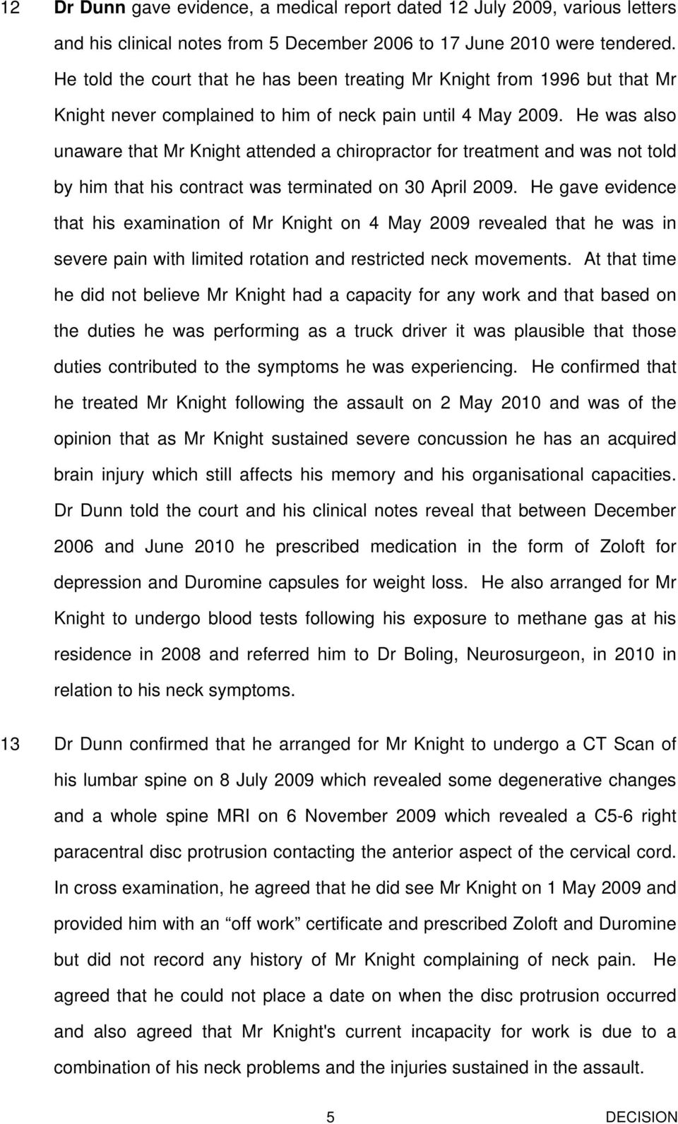 He was also unaware that Mr Knight attended a chiropractor for treatment and was not told by him that his contract was terminated on 30 April 2009.