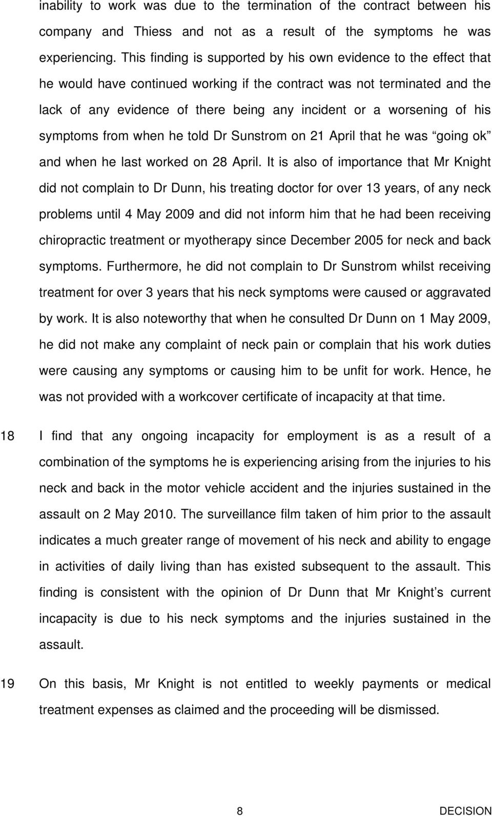 worsening of his symptoms from when he told Dr Sunstrom on 21 April that he was going ok and when he last worked on 28 April.