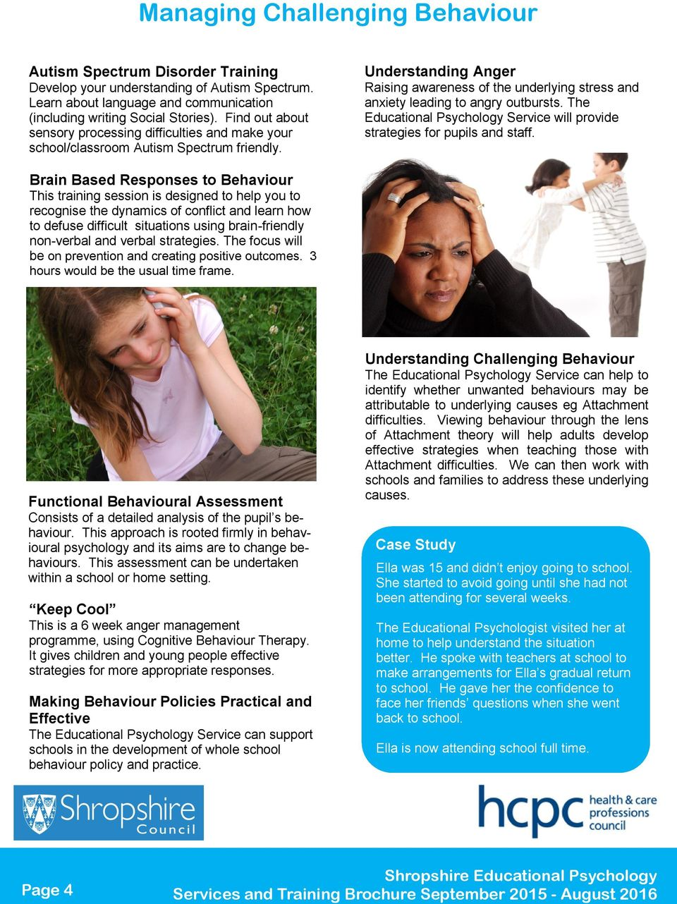 Understanding Anger Raising awareness of the underlying stress and anxiety leading to angry outbursts. The Educational Psychology Service will provide strategies for pupils and staff.