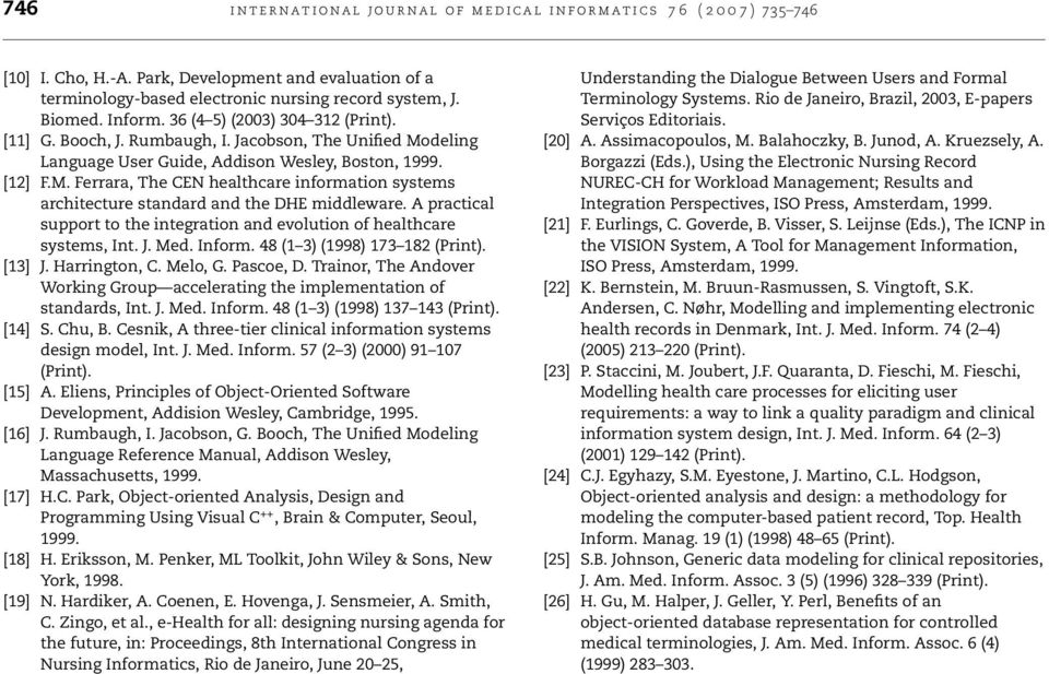 A practical support to the integration and evolution of healthcare systems, Int. J. Med. Inform. 48 (1 3) (1998) 173 182 (Print). [13] J. Harrington, C. Melo, G. Pascoe, D.