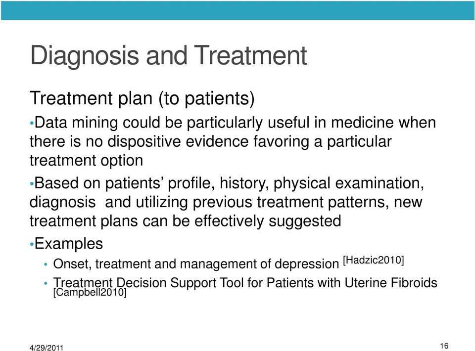 diagnosis and utilizing previous treatment patterns, new treatment plans can be effectively suggested Examples Onset,