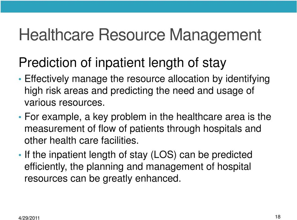 For example, a key problem in the healthcare area is the measurement of flow of patients through hospitals and other health