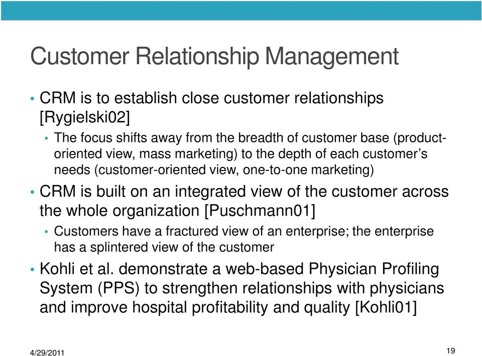 the customer across the whole organization [Puschmann01] Customers have a fractured view of an enterprise; the enterprise has a splintered view of the customer
