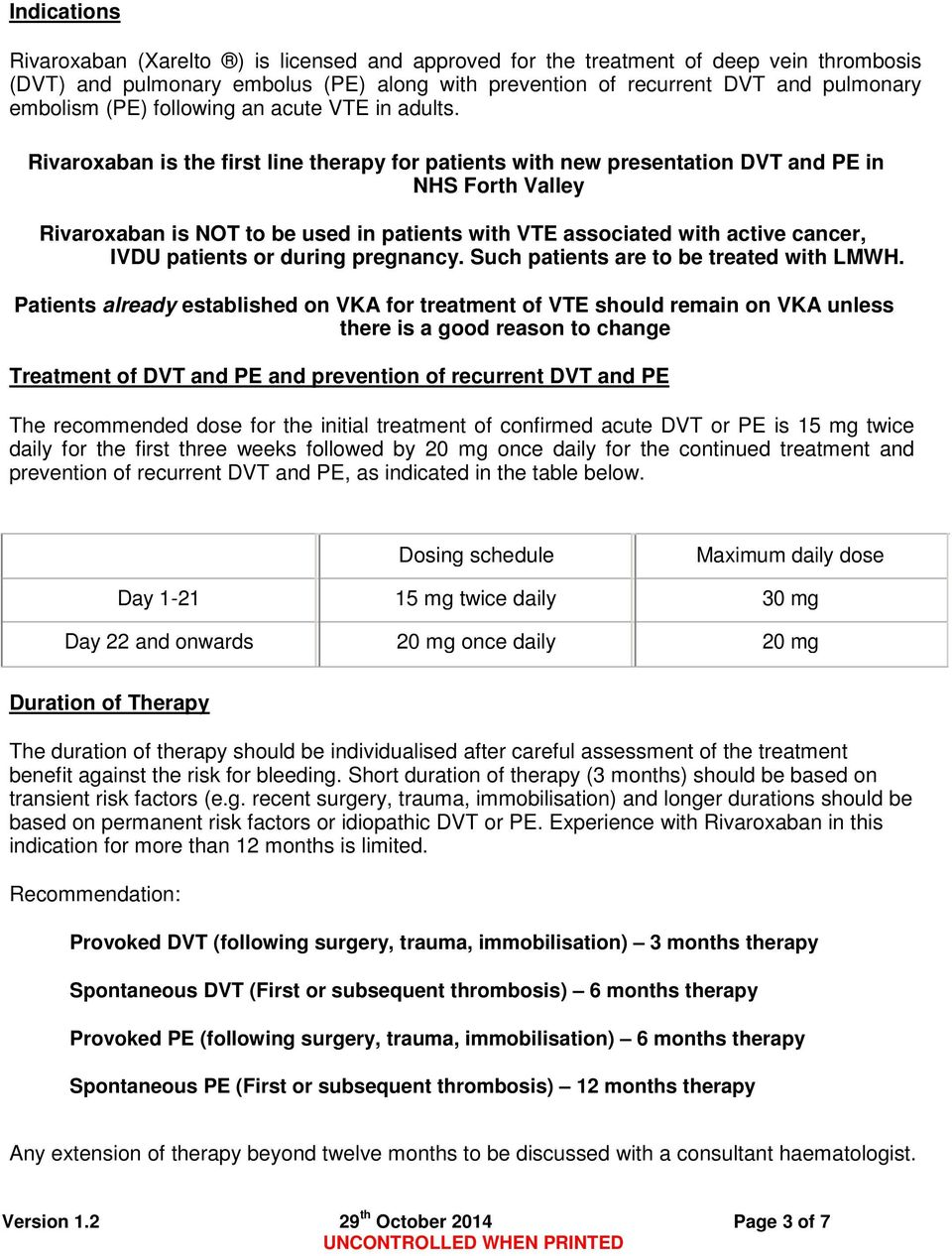 Rivaroxaban is the first line therapy for patients with new presentation DVT and PE in NHS Forth Valley Rivaroxaban is NOT to be used in patients with VTE associated with active cancer, IVDU patients