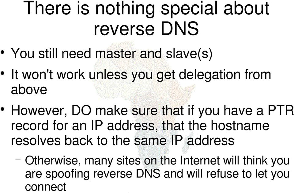 for an IP address, that the hostname resolves back to the same IP address Otherwise, many