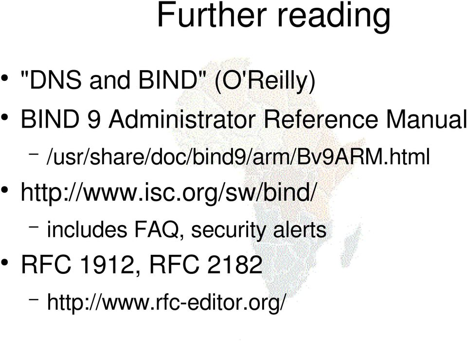 /usr/share/doc/bind9/arm/bv9arm.html http://www.isc.