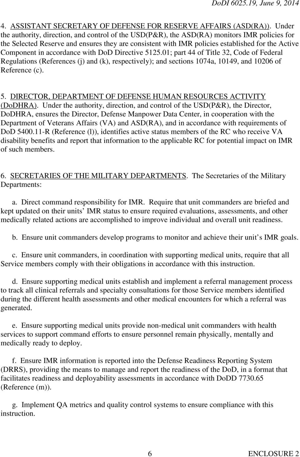 Component in accordance with DoD Directive 5125.01; part 44 of Title 32, Code of Federal Regulations (References (j) and (k), respectively); and sections 1074a, 10149, and 10206 of Reference (c). 5. DIRECTOR, DEPARTMENT OF DEFENSE HUMAN RESOURCES ACTIVITY (DoDHRA).