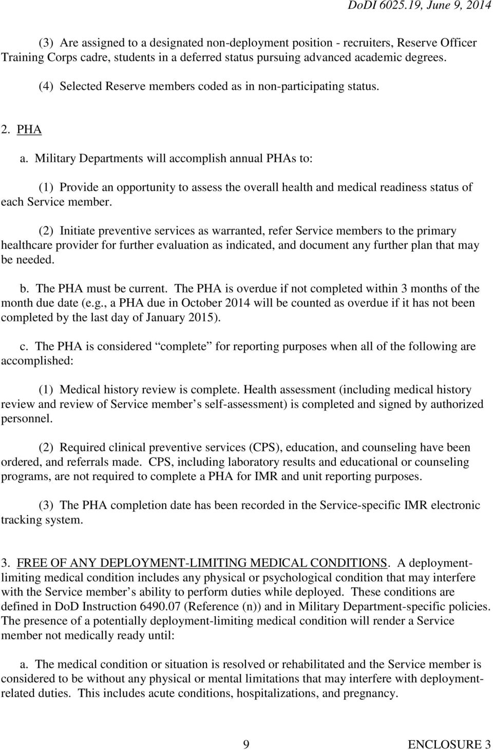 Military Departments will accomplish annual PHAs to: (1) Provide an opportunity to assess the overall health and medical readiness status of each Service member.